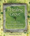 A Healing Grove: African Tree Remedies and Rituals for Body and Spirit