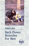 Bach Flower Remedies for Men by Stefan Ball
