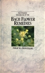Illustrated Handbook of the Bach Flower Remedies by Philip M. Chancellor
