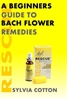 A Beginners Guide to Bach Flower Remedies by Sylvia Cotton