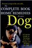 The Complete Book of Home Remedies for Your Dog: A Concise Guide for Keeping Your Pet Healthy and Happy - For Life  By: Deborah Mitchell