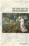The Practice of Aromatherapy By Dr. Jean Valnet
