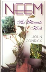 Neem:  The Ultimate Herb by John Conrick