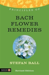 Principles of Bach Flower Remedies by Stefan Ball