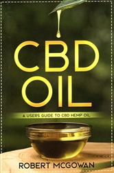 CBD Oil: A Users Guide to CBD Hemp Oil By: Robert McGowan