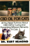 CBD Oil for Cats: All you need to know about CBD Oil for Curing and Preventing Different Ailments in Cats By: Dr. Kurt Hemond
