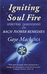 Igniting Soul Fire: Spiritual Dimensions of the Bach Flower Remedies