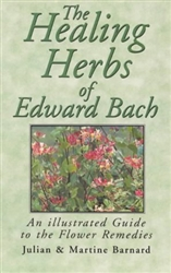 Healing Herbs of Edward Bach: An Illustrated Guide to the Flower Remedies