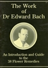 Pre-Read, The Work of Dr Edward Bach, An introduction and Guide to the 38 Flower Remedies