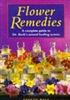 Flower Remedies- A complete guide to Dr. Bach's natural healing system by Stefan Ball