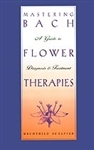 Pre-Read: Mastering Bach Flower Therapies:  A Guide to Diagnosis and Treatment by Mechthild Scheffer